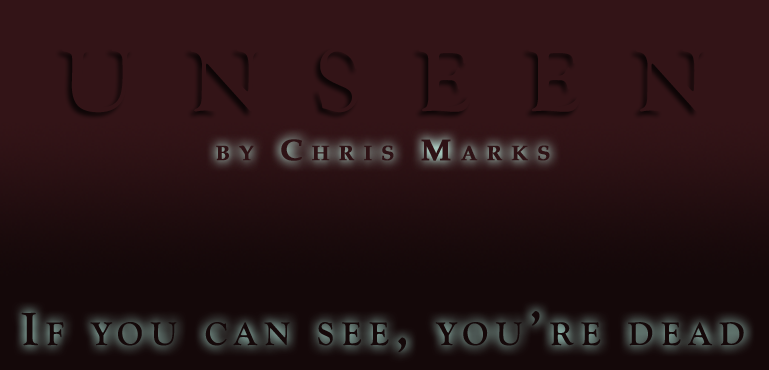 Unseen, by Chris Marks - If you can see, you're dead